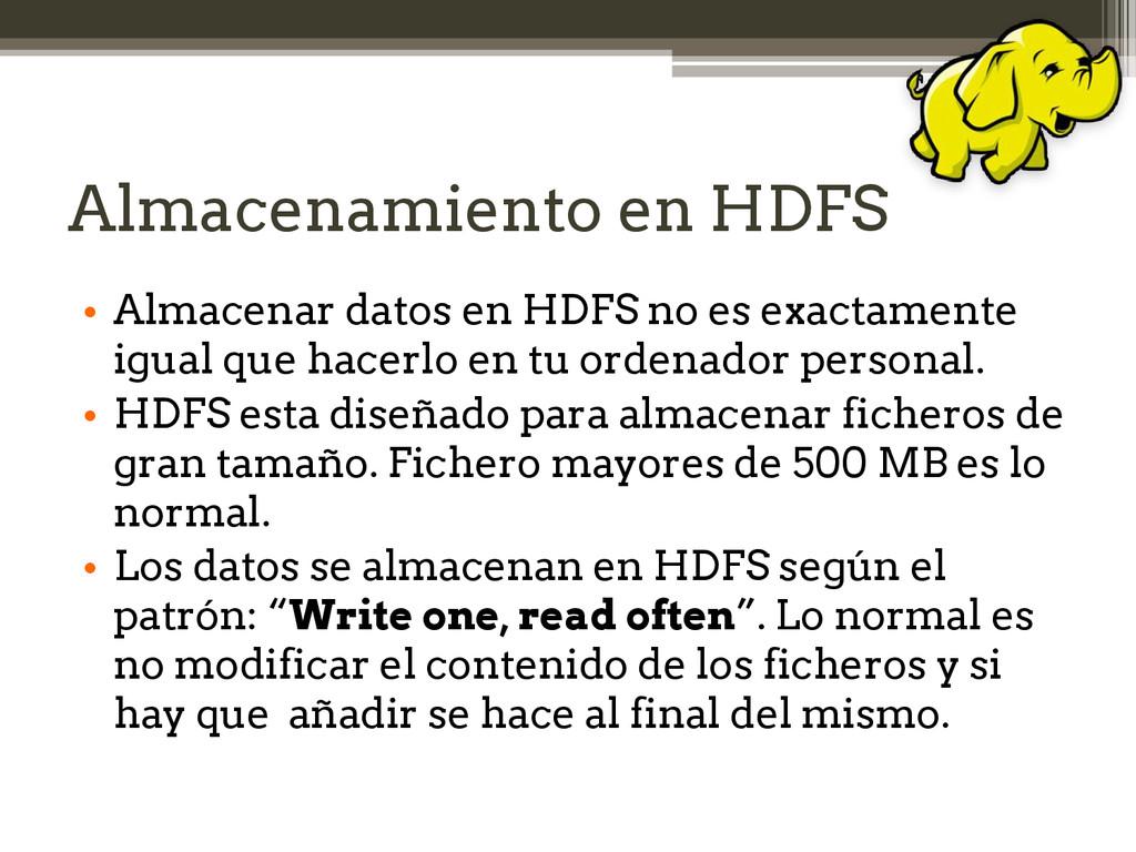 Almacenamiento en HDFS • Almacenar datos en HDF...