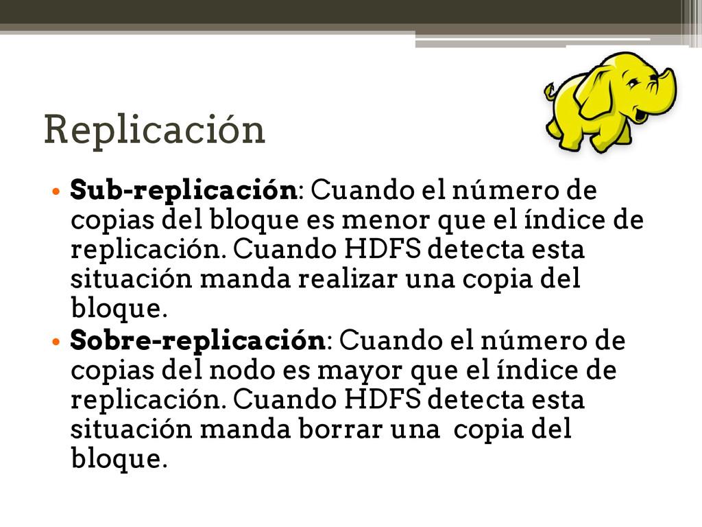 Replicación • Sub-replicación: Cuando el número...