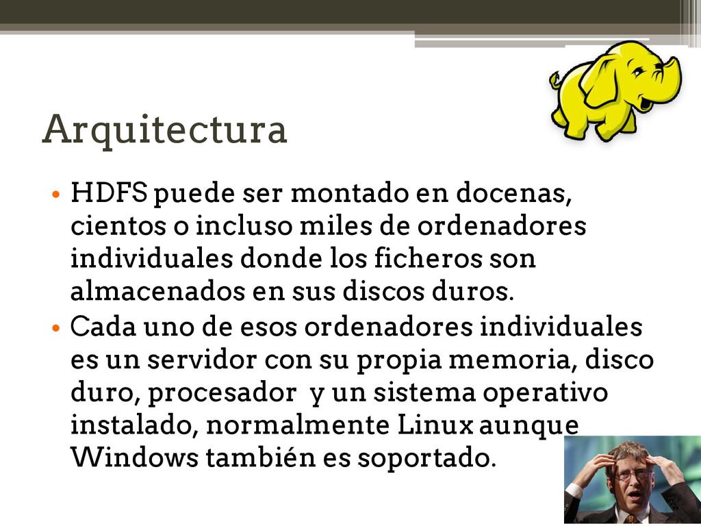 Arquitectura • HDFS puede ser montado en docena...