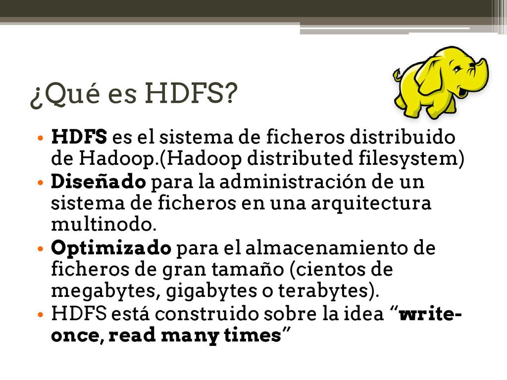 ¿Qué es HDFS? • HDFS es el sistema de ficheros ...