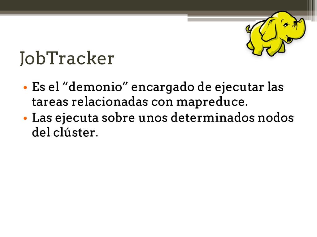 """JobTracker • Es el """"demonio"""" encargado de ejecu..."""