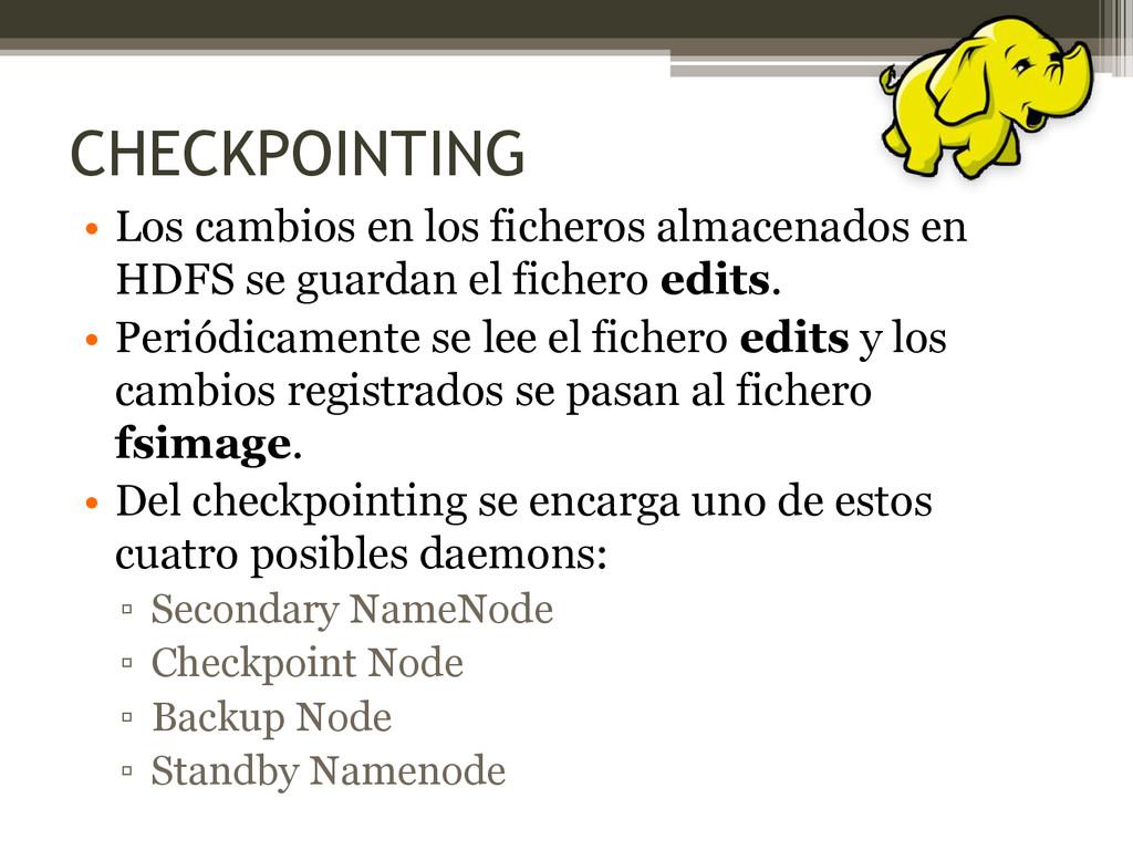CHECKPOINTING • Los cambios en los ficheros alm...