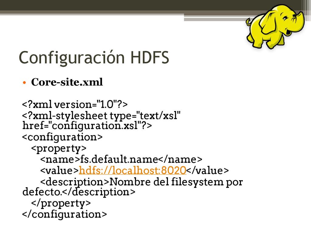 Configuración HDFS • Core-site.xml <?xml versio...