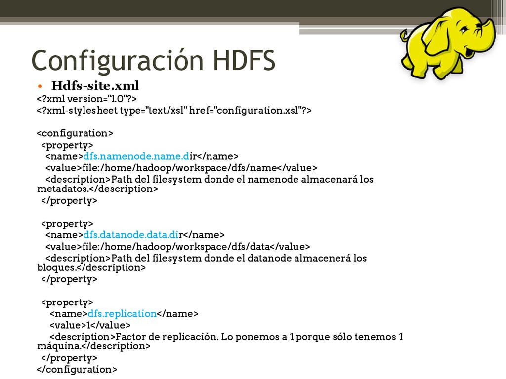 Configuración HDFS • Hdfs-site.xml <?xml versio...