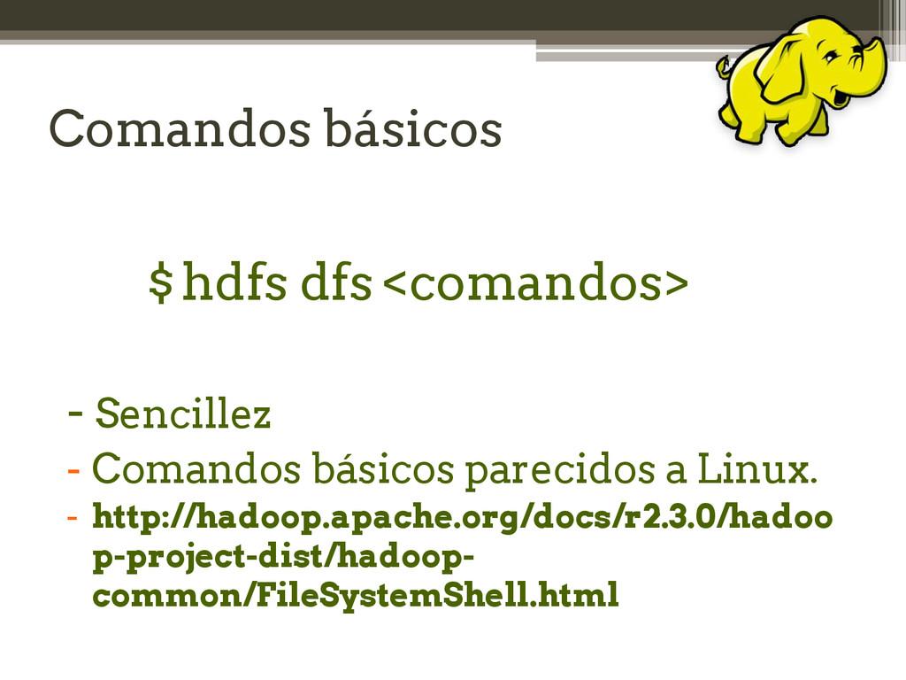 Comandos básicos $hdfs dfs <comandos> - Sencill...