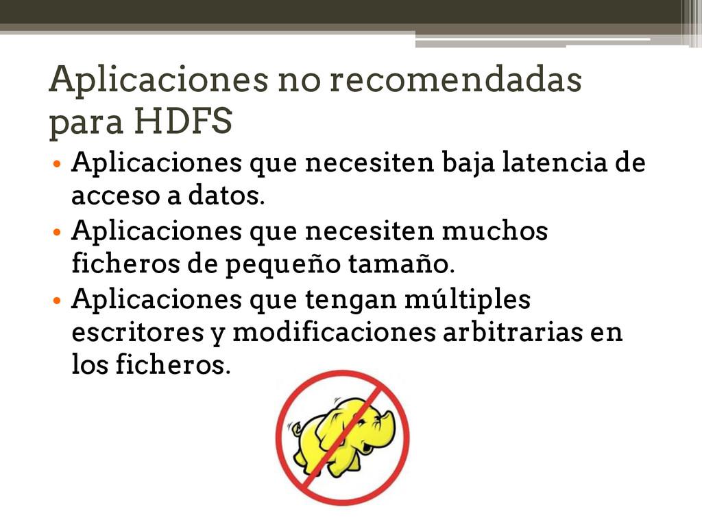Aplicaciones no recomendadas para HDFS • Aplica...