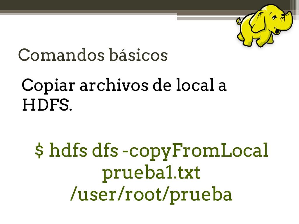Comandos básicos Copiar archivos de local a HDF...