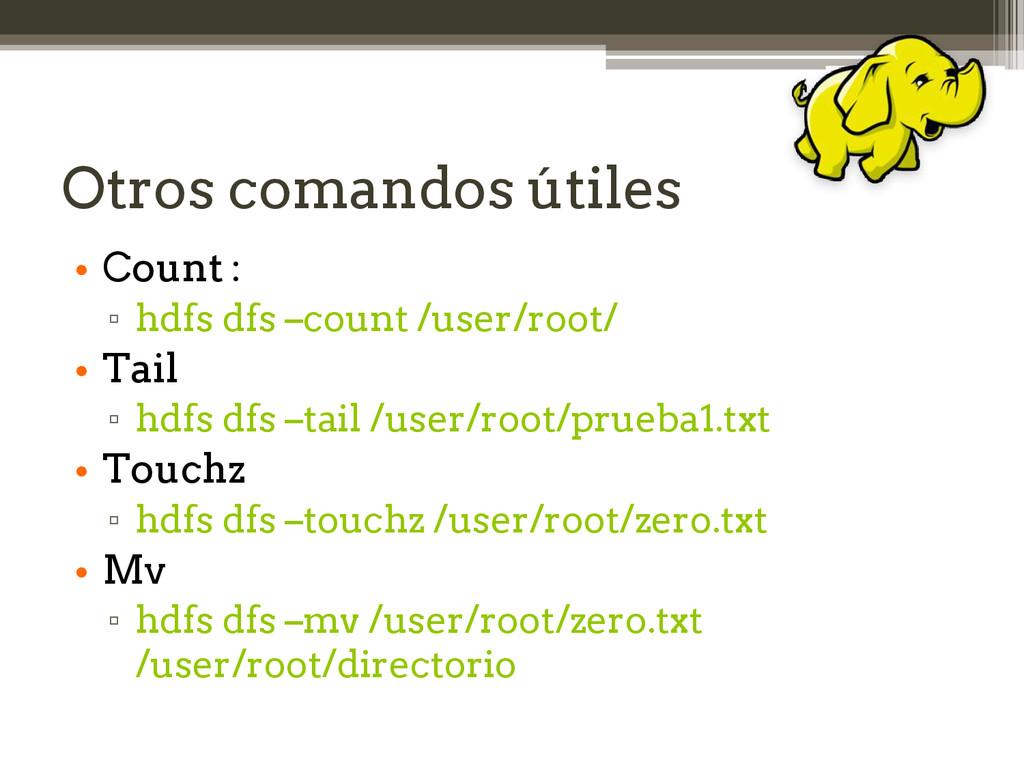 Otros comandos útiles • Count : ▫ hdfs dfs –cou...