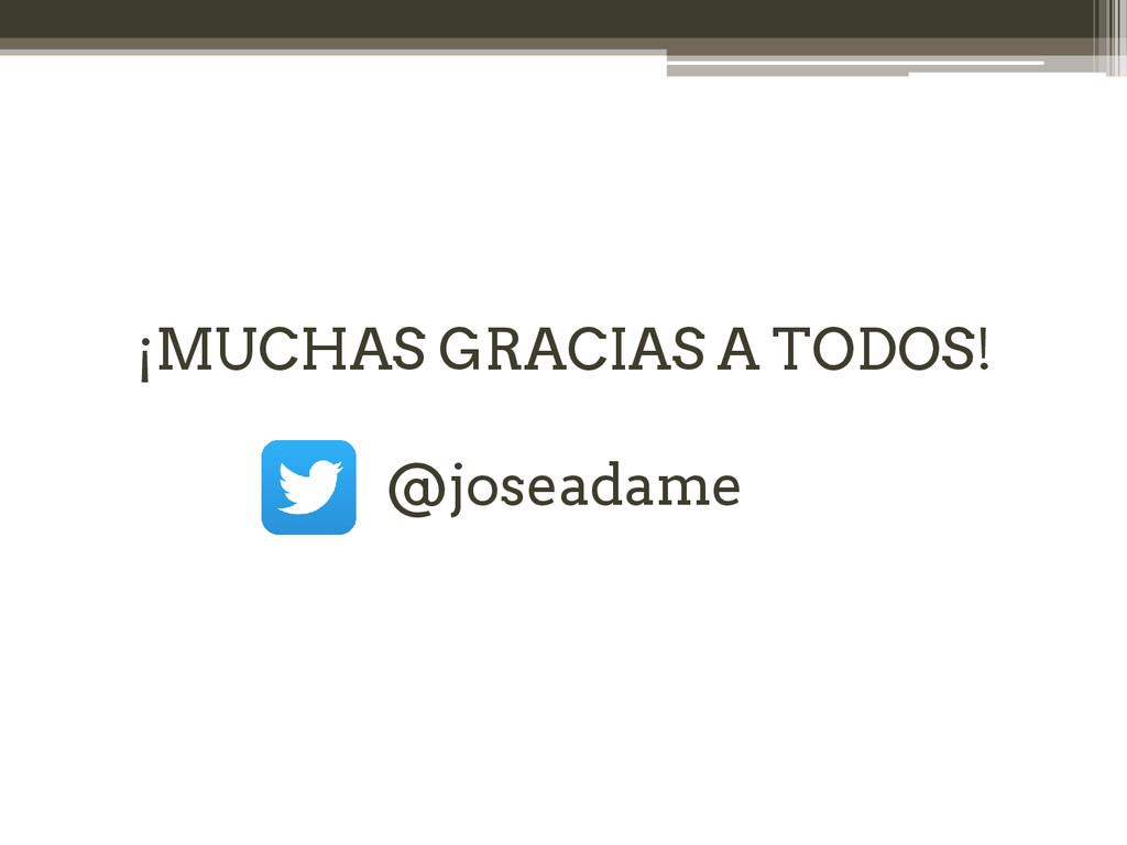 ¡MUCHAS GRACIAS A TODOS! @joseadame