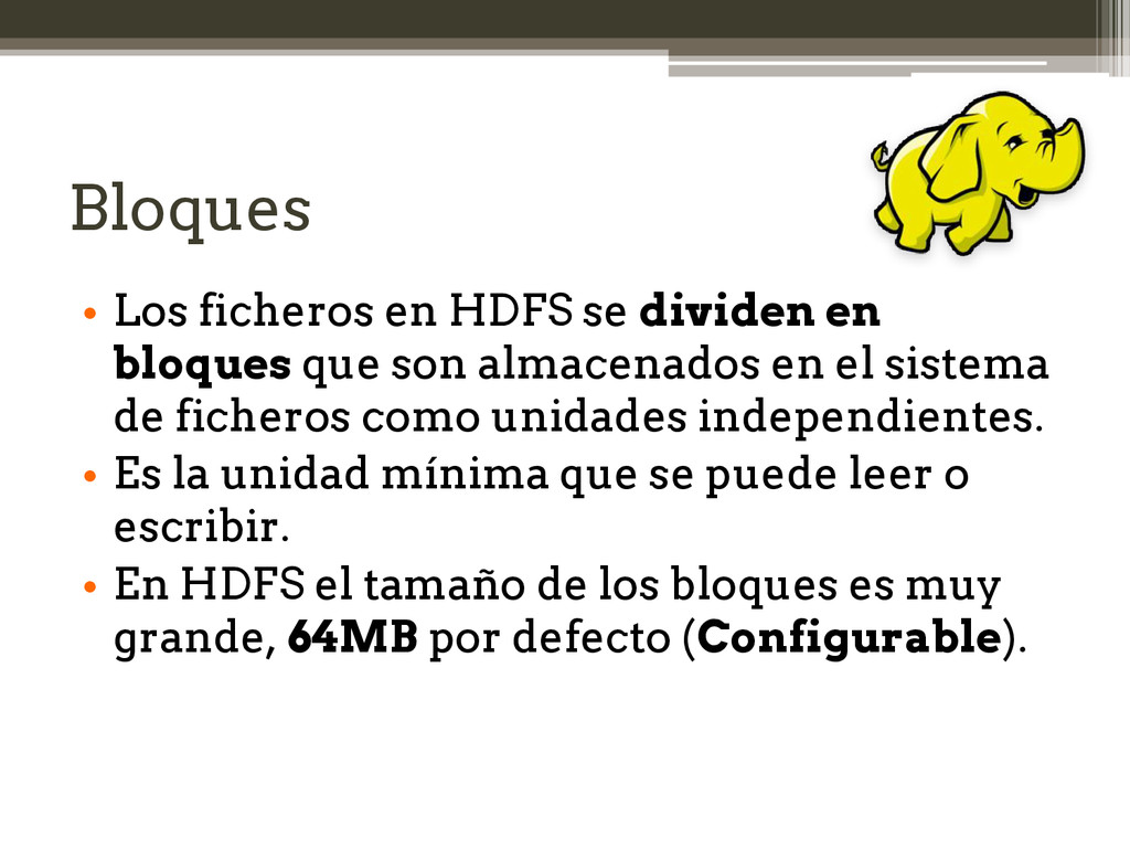 Bloques • Los ficheros en HDFS se dividen en bl...