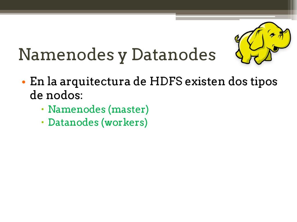 Namenodes y Datanodes • En la arquitectura de H...