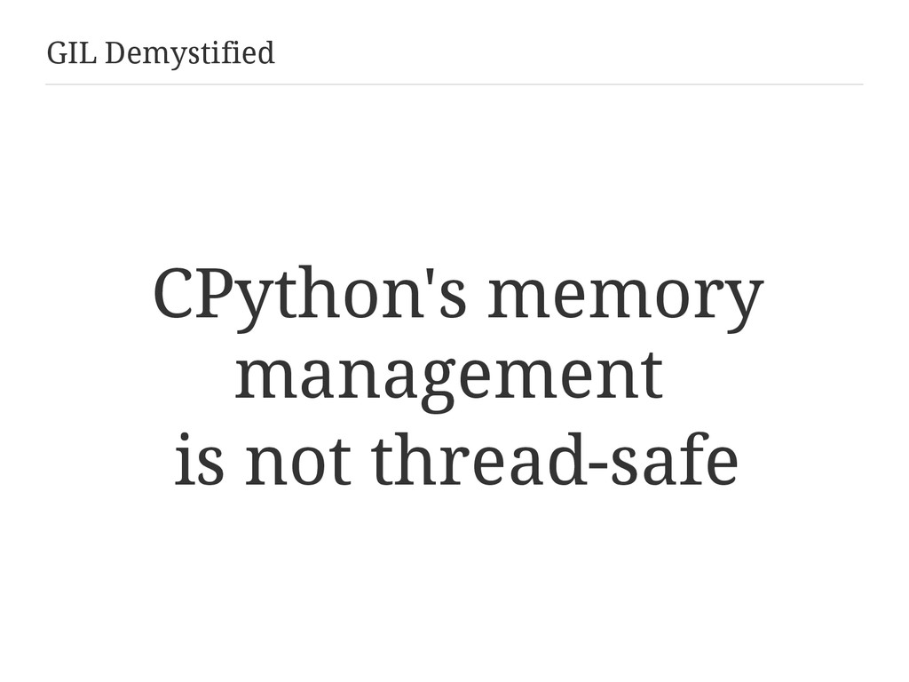 GIL Demystified CPython's memory management is ...