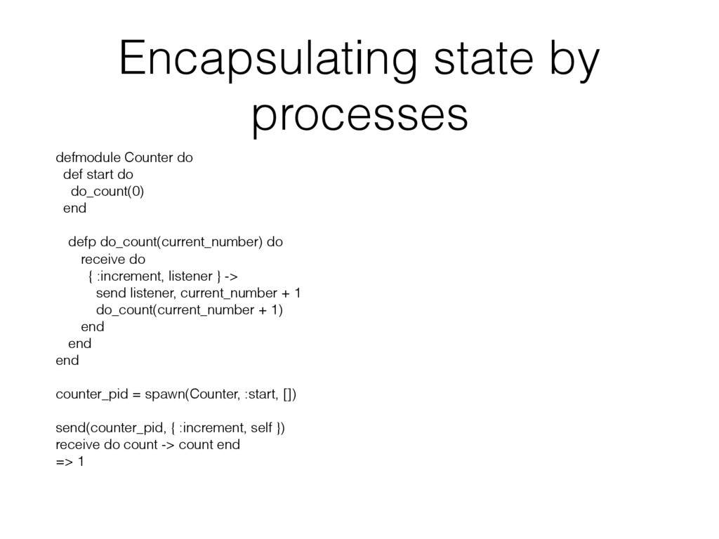 Encapsulating state by processes defmodule Coun...