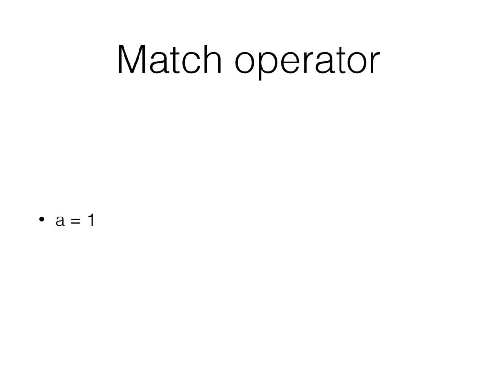 Match operator • a = 1