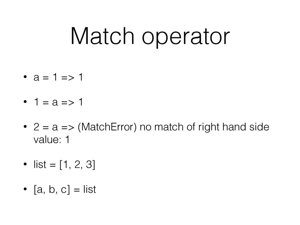 Match operator • a = 1 => 1 • 1 = a => 1 • 2 = ...