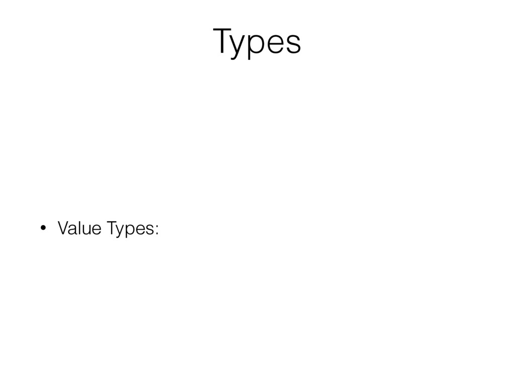 Types • Value Types: