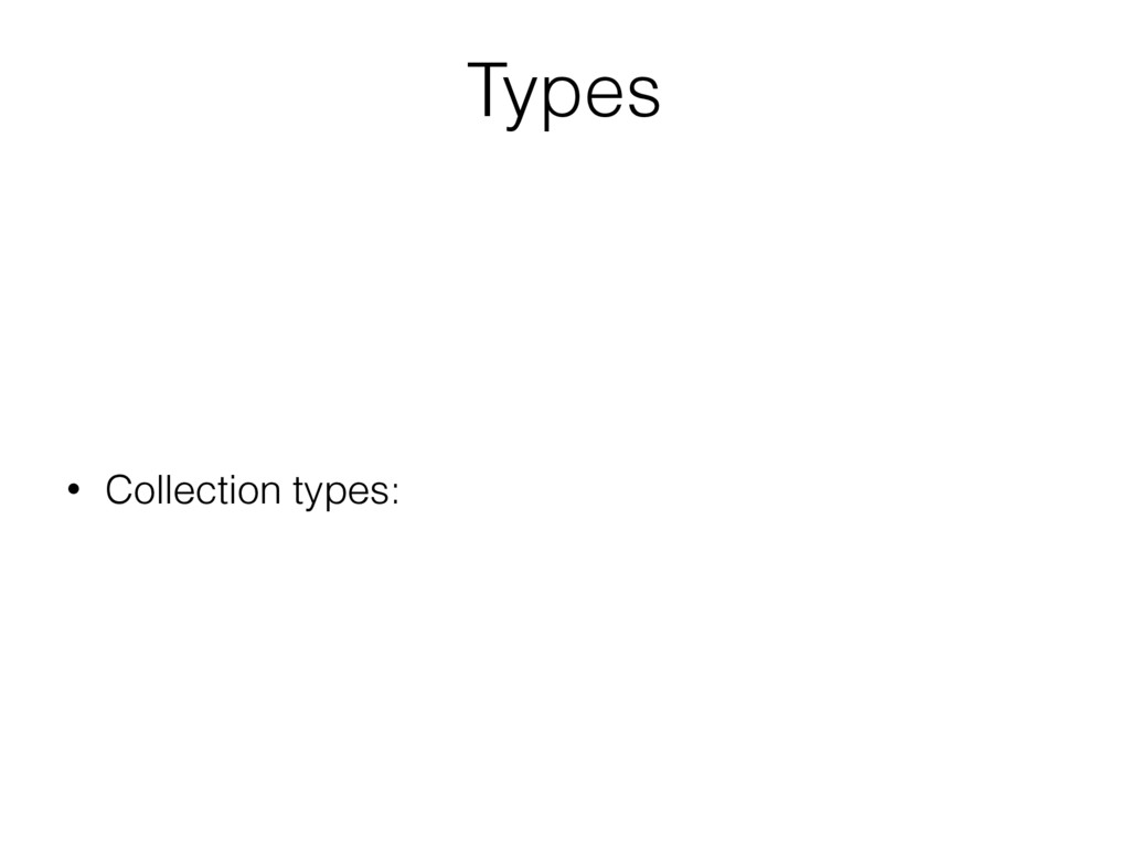 Types • Collection types: