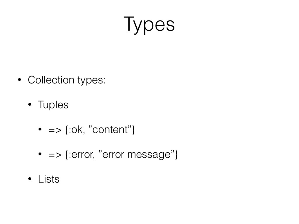 "Types • Collection types: • Tuples • => {:ok, ""..."