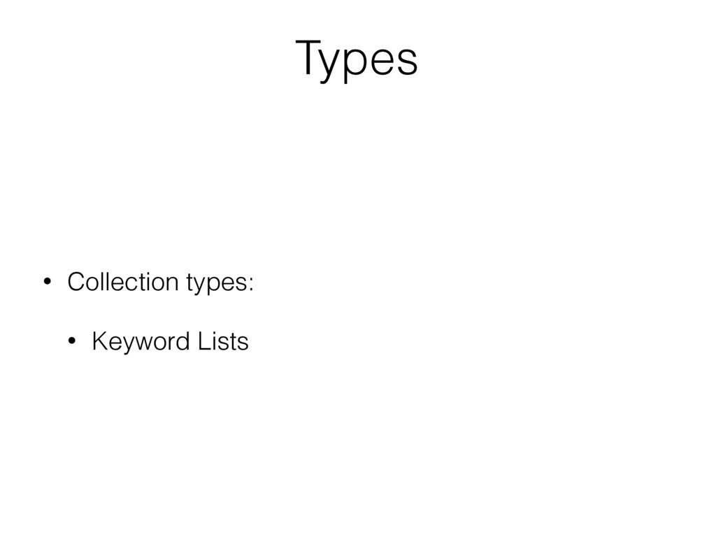 Types • Collection types: • Keyword Lists