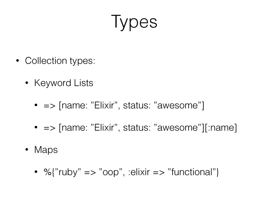 Types • Collection types: • Keyword Lists • => ...