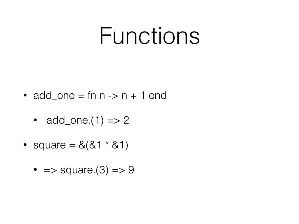 Functions • add_one = fn n -> n + 1 end • add_o...