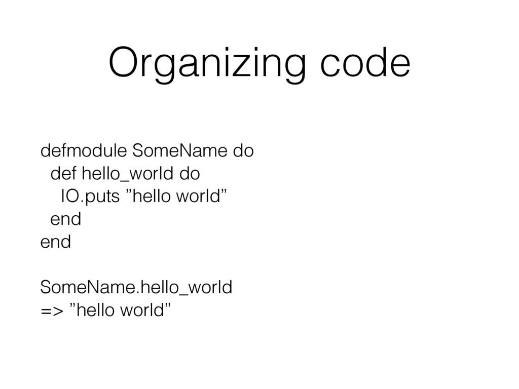 Organizing code defmodule SomeName do def hello...