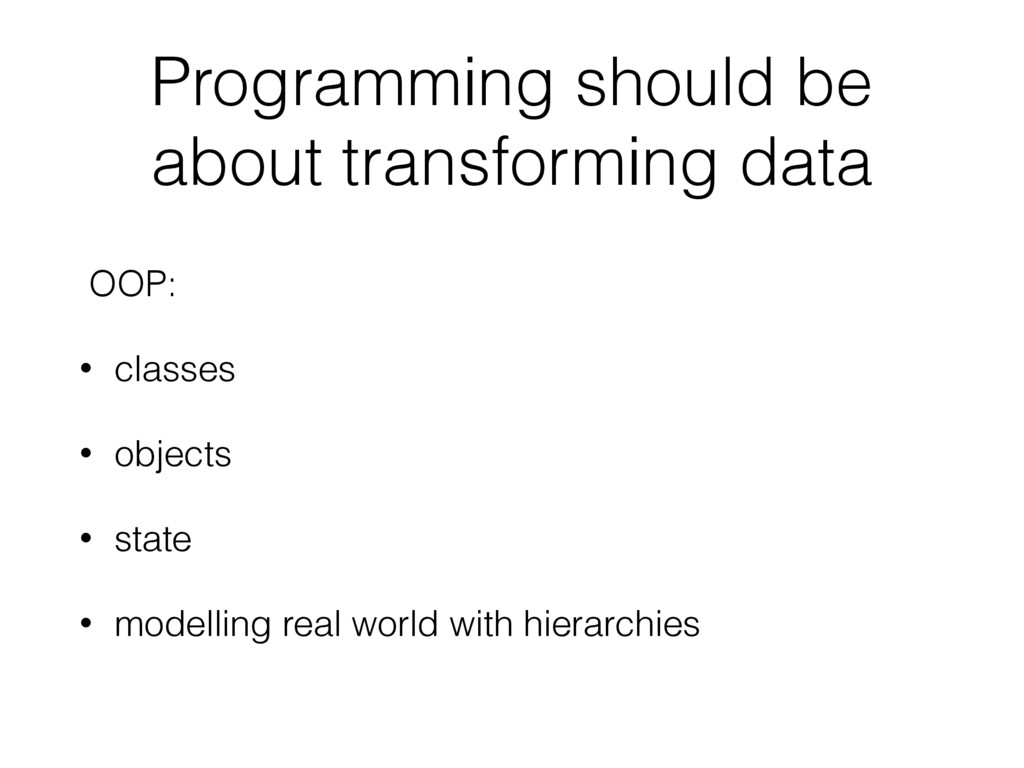 Programming should be about transforming data O...