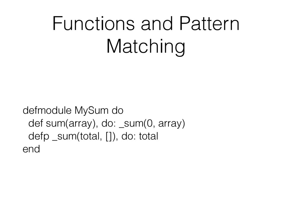 Functions and Pattern Matching defmodule MySum ...