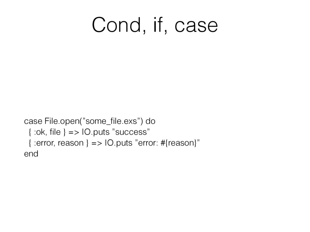 "Cond, if, case case File.open(""some_file.exs"") d..."