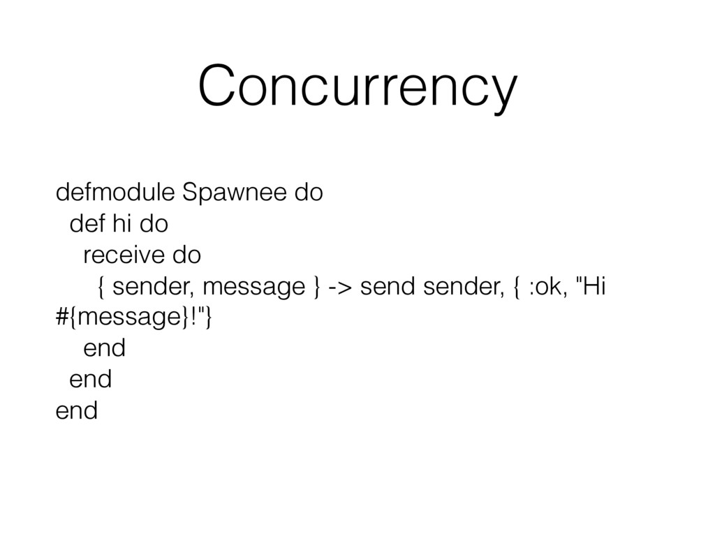 Concurrency defmodule Spawnee do def hi do rece...