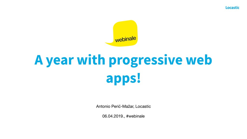 A year with progressive web apps! Antonio Perić...