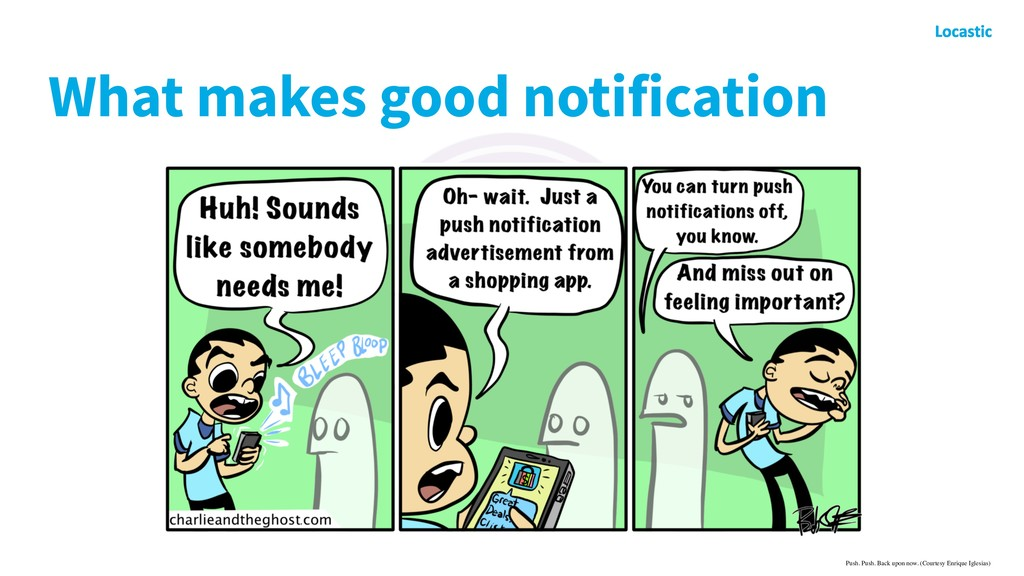 What makes good notification Push. Push. Back u...