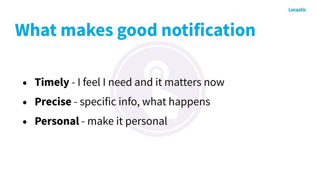 What makes good notification • Timely - I feel ...