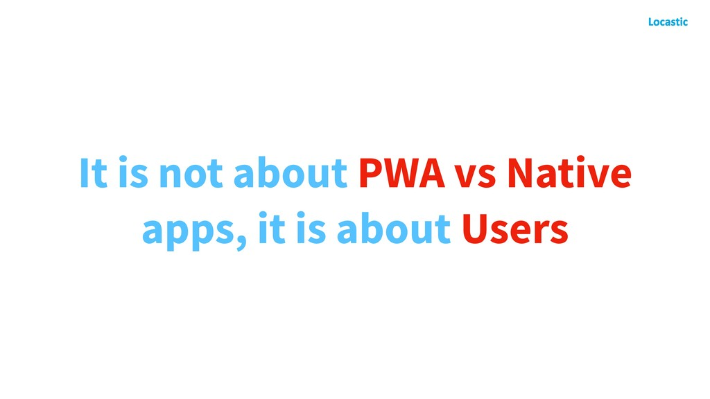It is not about PWA vs Native apps, it is about...