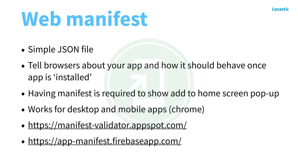 Web manifest • Simple JSON file • Tell browsers...