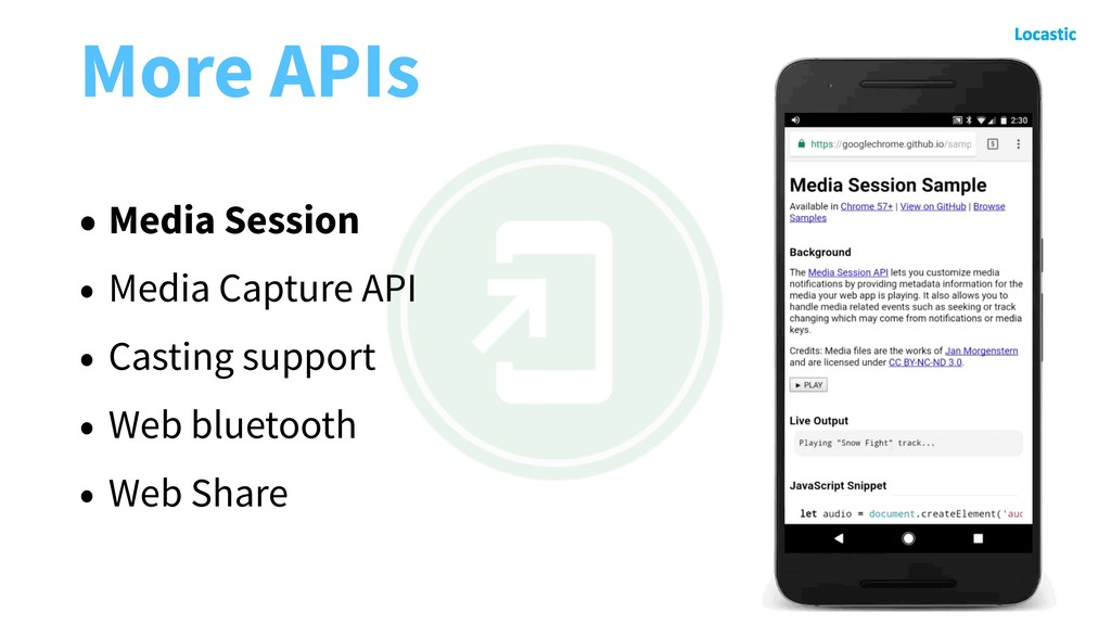 More APIs • Media Session • Media Capture API •...