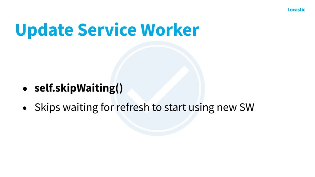 Update Service Worker • self.skipWaiting() • Sk...