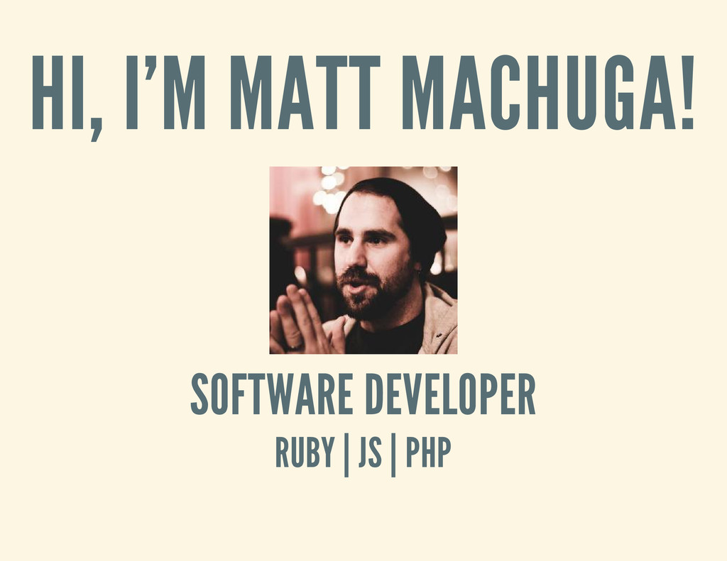 HI, I'M MATT MACHUGA! SOFTWARE DEVELOPER RUBY  ...
