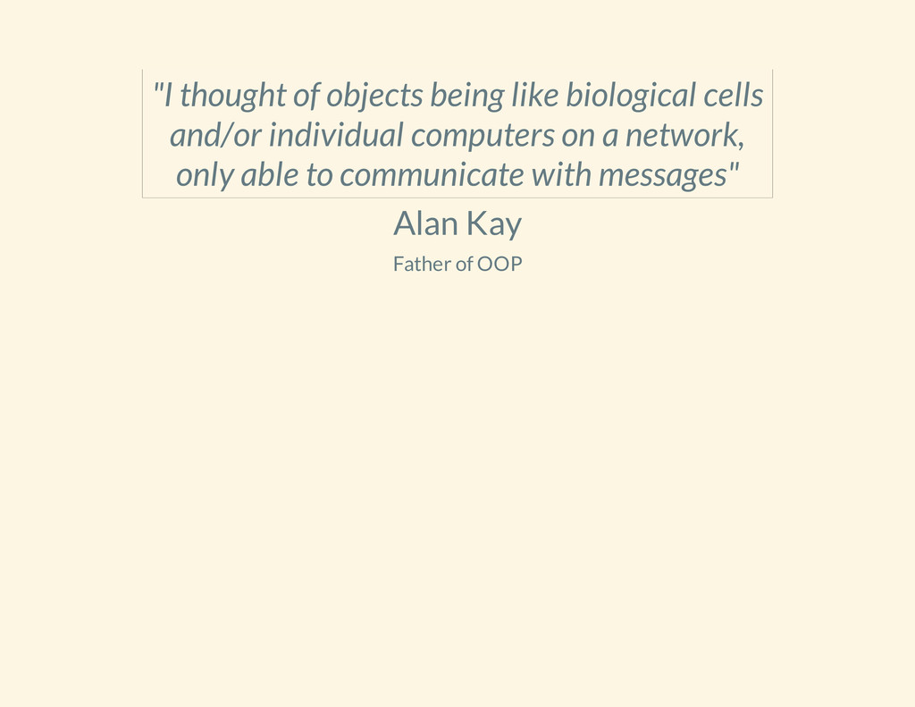 """Alan Kay Father of OOP """"I thought of objects be..."""