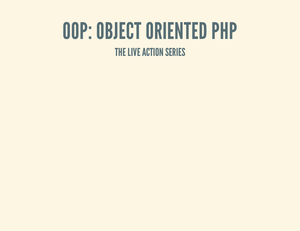 OOP: OBJECT ORIENTED PHP THE LIVE ACTION SERIES