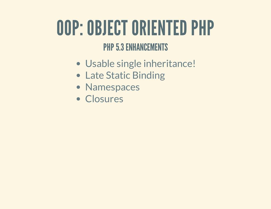 OOP: OBJECT ORIENTED PHP PHP 5.3 ENHANCEMENTS U...