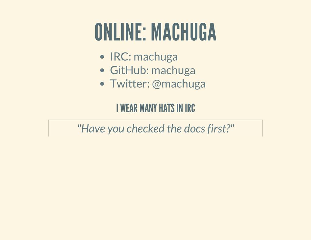 ONLINE: MACHUGA IRC: machuga GitHub: machuga Tw...
