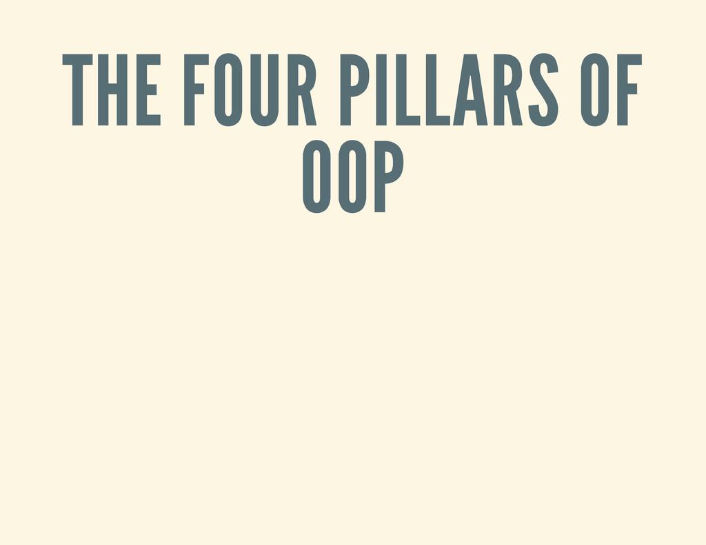 THE FOUR PILLARS OF OOP