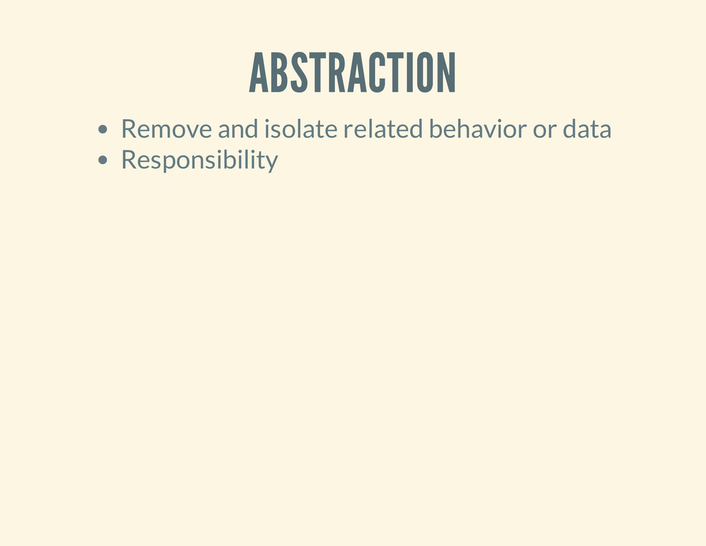 ABSTRACTION Remove and isolate related behavior...