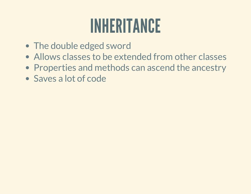INHERITANCE The double edged sword Allows class...