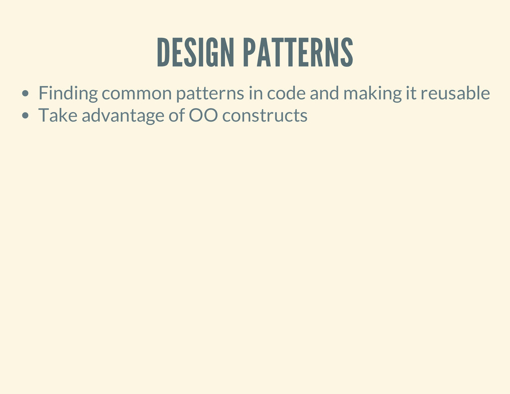 DESIGN PATTERNS Finding common patterns in code...