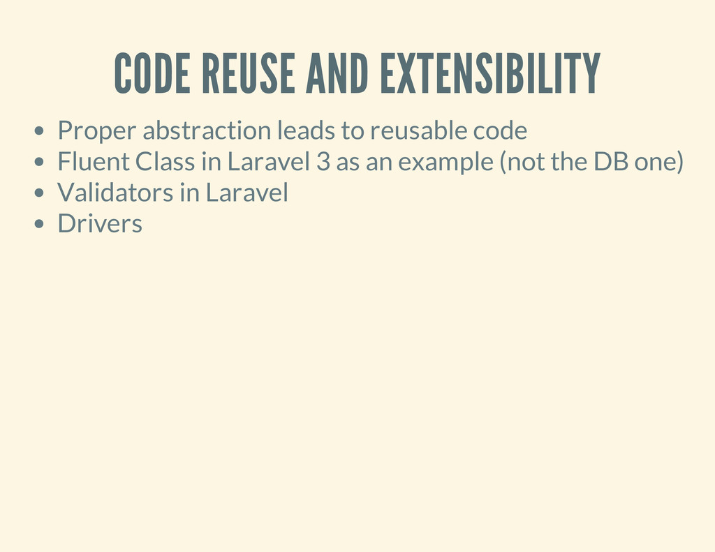 CODE REUSE AND EXTENSIBILITY Proper abstraction...