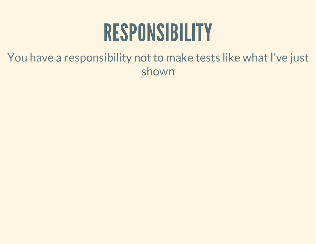 RESPONSIBILITY You have a responsibility not to...