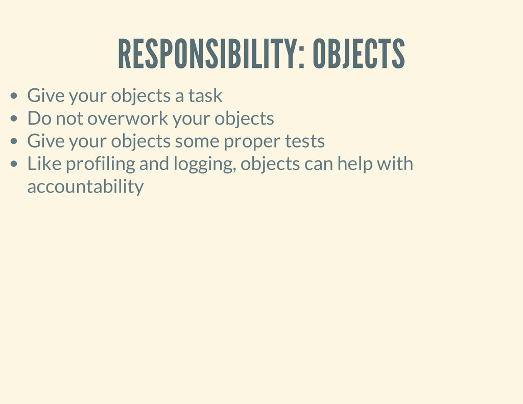 RESPONSIBILITY: OBJECTS Give your objects a tas...