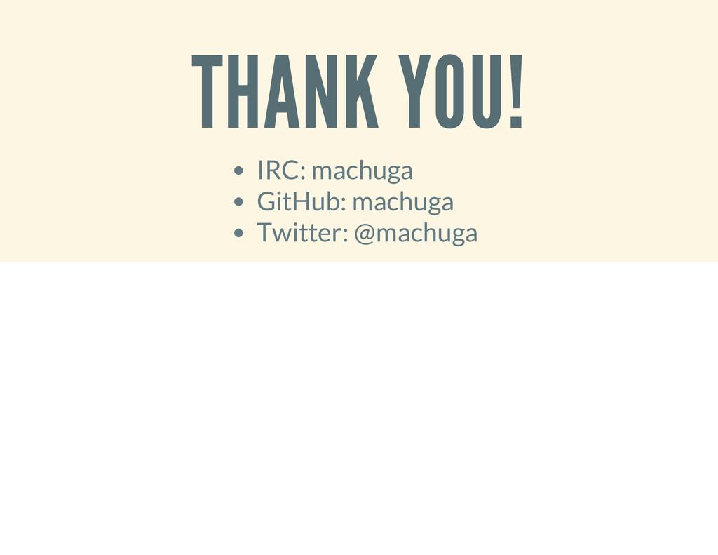 THANK YOU! IRC: machuga GitHub: machuga Twitter...